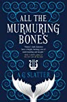 All the Murmuring Bones by A.G. Slatter