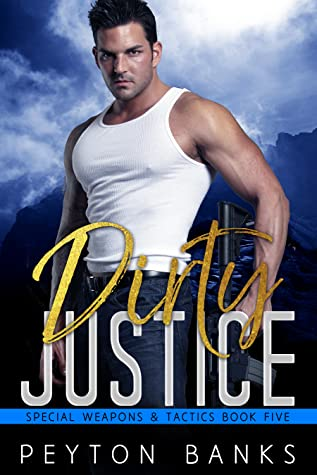 Dirty Justice (Special Weapons & Tactics #5)