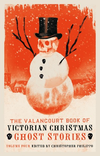 The Valancourt Book of ​Victorian Christmas Ghost Stories: Volume Four