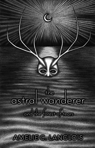 The Astral Wanderer and the Forest of Tears (The Astral Wanderer, #1)