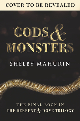 Gods & Monsters (Serpent & Dove, #3) by Shelby Mahurin