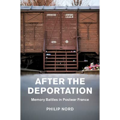 After the Deportation: Memory Battles in Postwar France by Philip Nord