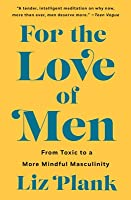 For the Love of Men: From Toxic to a More Mindful Masculinity