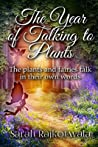 The Year Of Talking To Plants: The plants and fairies talk in their own words