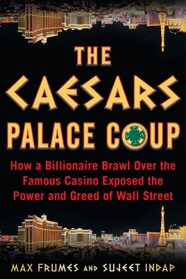 The Caesars Palace Coup: How a Billionaire Brawl Over the Famous Casino Exposed the Corruption of the Private Equity Industry