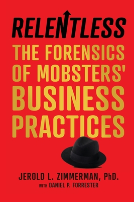 Relentless: The Forensics of Mobsters' Business Practices