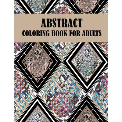 Abstract Coloring Book For Adults: 60 Unique Abstract Designs, Creative  Abstract And Mind Relaxation Coloring Book By Leona Color Art