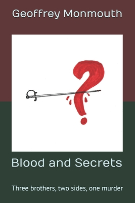 Blood and Secrets: Three brothers, two sides, one murder Geoffrey Monmouth