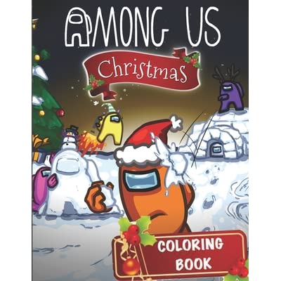 Among Us Christmas Coloring Book A Coloring Book For Kids And Adults To Color Many Stunning Unique Among Us Images By Susan Press