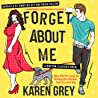 Forget About Me by Karen  Grey