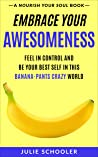 Embrace Your Awesomeness: Feel in Control and Be Your Best Self in this Banana-Pants Crazy World