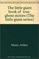 """The Little Giant Book Of """"True"""" Ghost Stories (The Little Giant Series)"""