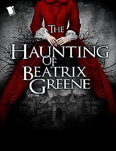 The Haunting of Beatrix Greene: Vol. 1