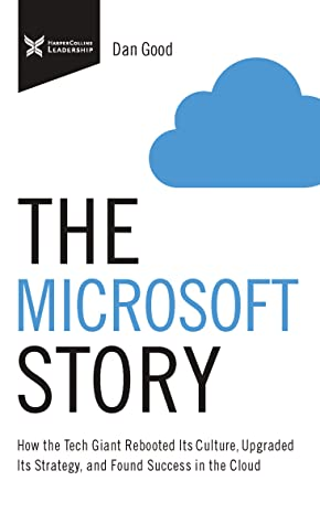 The Microsoft Story: How the Tech Giant Rebooted Its Culture, Upgraded Its Strategy, and Found Success in the Cloud