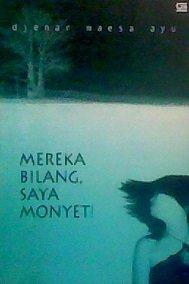 Mereka Bilang, Saya Monyet!
