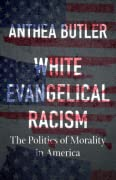 White Evangelical Racism: The Politics of Morality in America