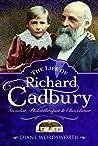 The Life of Richard Cadbury: Socialist, Philanthropist & Chocolatier