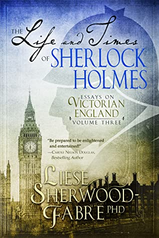 The Life and Times of Sherlock Holmes: Essays on Victorian England, Volume 3