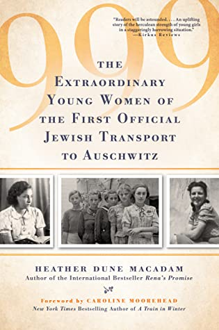 999: The Extraordinary Young Women of the First Official Jewish Transport to Auschwitz