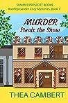 Murder Steals the Show (Rooftop Garden Cozy Mysteries Book 7)