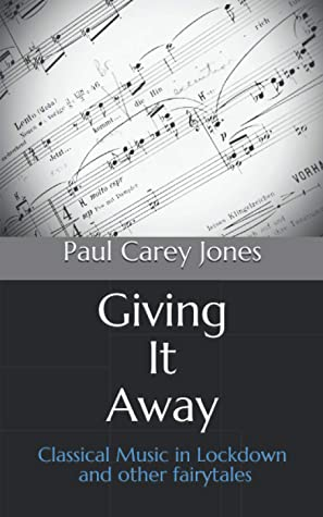 Giving It Away: Classical Music in Lockdown and other fairytales