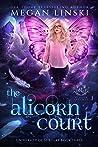 The Alicorn Court: A Fae Academy Shifter Paranormal Romance (Hidden Legends: University of Sorcery Book 3)