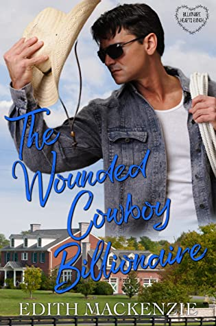 The Wounded Cowboy Billionaire (Billionaire Hearts Ranch, #1)