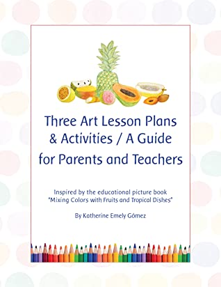 Three Art Lessons Plans & Activities / A Guide for Parents and Teachers