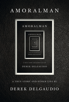 Amoralman: A True Story and Other Lies by Derek Delgaudio