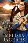 Depending on You by Melissa Jagears