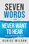 Seven Words You Never Want to Hear by Denise  Wilson