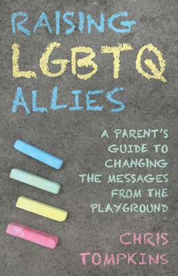 Raising LGBTQ Allies: A Parent's Guide to Changing the Messages from the Playground