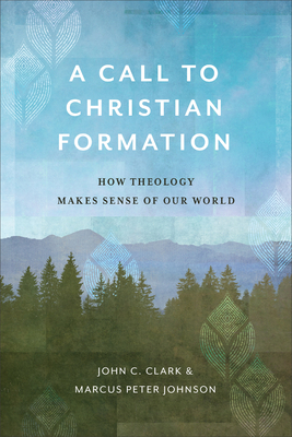 A Call to Christian Formation: How Theology Makes Sense of Our World