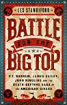 Battle for the Big Top: P.T. Barnum, James Bailey, John Ringling, and the Death-Defying Saga of the American Circus