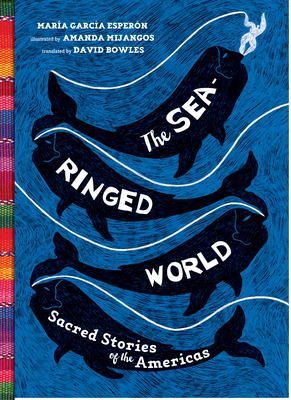 The Sea-Ringed World: Sacred Stories of the Americas