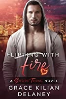 Flirting with Fire (Shore Thing, #3)