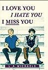 I Love You, I Hate You, I Miss You