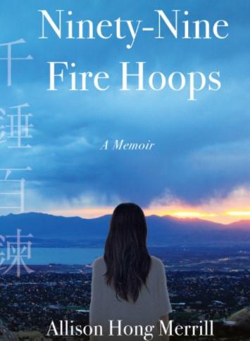 Ninety-Nine Fire Hoops: A Memoir