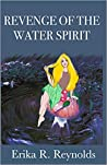 Revenge of the Water Spirit by Erika R. Reynolds