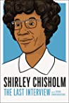 Shirley Chisholm: The Last Interview: And Other Conversations