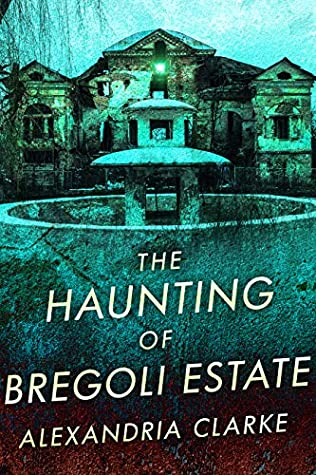 The Haunting of Bregoli Estate (A Riveting Haunted House Mystery Series, #18)
