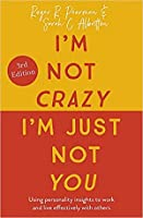 I'm Not Crazy, I'm Just Not You: Using Personality Insights to Work and Live Effectively with Others