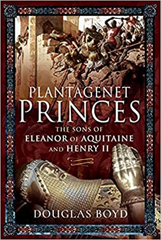 Plantagenet Princes: The Sons of Eleanor of Aquitaine and Henry II