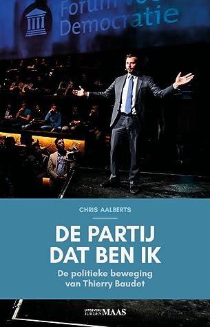 De partij dat ben ik: De politieke beweging van Thierry Baudet