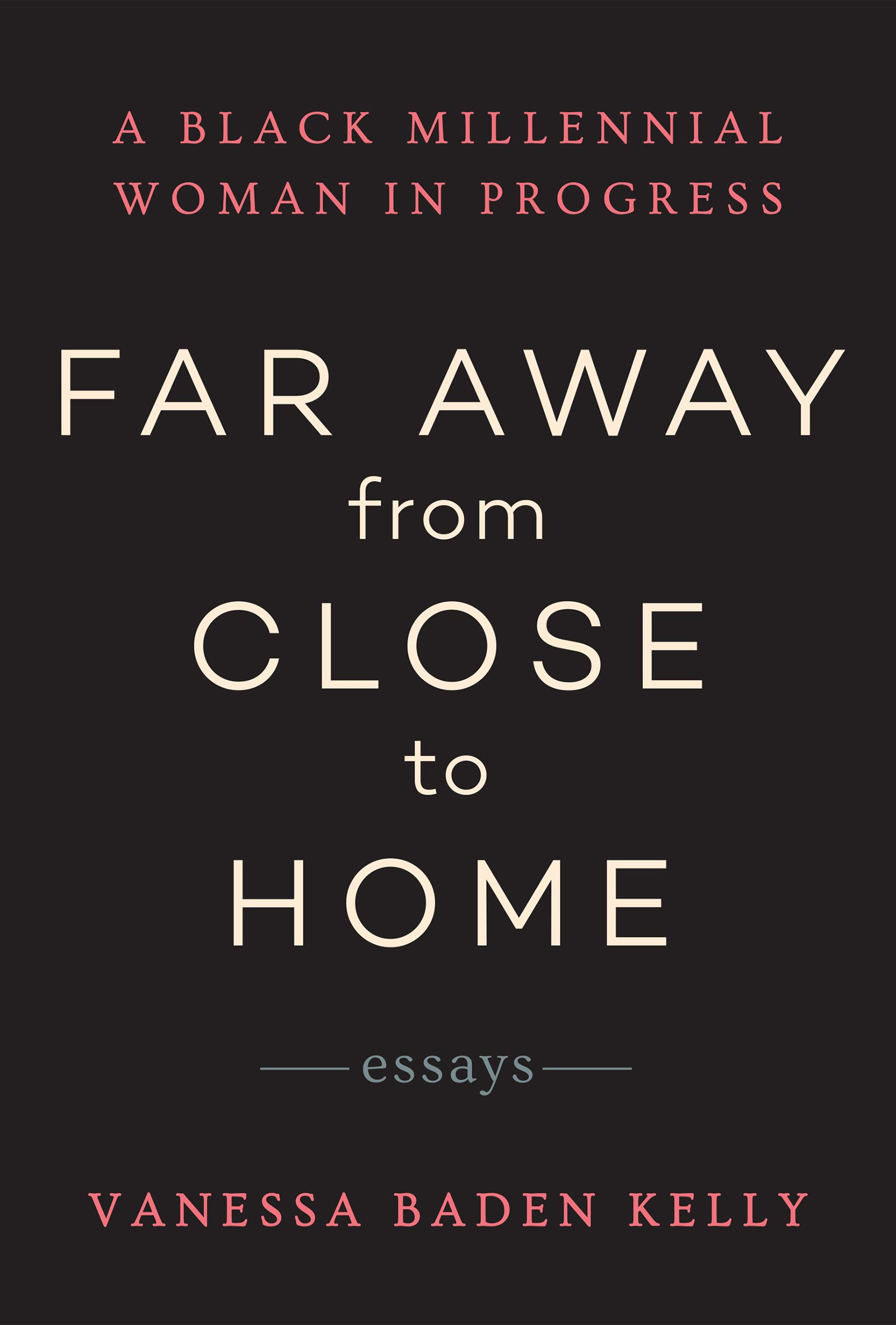 Far Away from Close to Home: A Black Millennial Woman In Progress