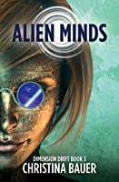 Alien Minds (Dimension Drift #3)