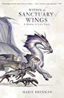 Within the Sanctuary of Wings (The Memoirs of Lady Trent, #5)