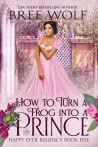 How to Turn a Frog into a Prince (Happy Ever Regency, #5)