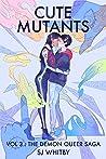 Cute Mutants Vol 3: The Demon Queer Saga