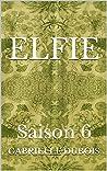 Elfie Saison 6 (Elfie, #6)
